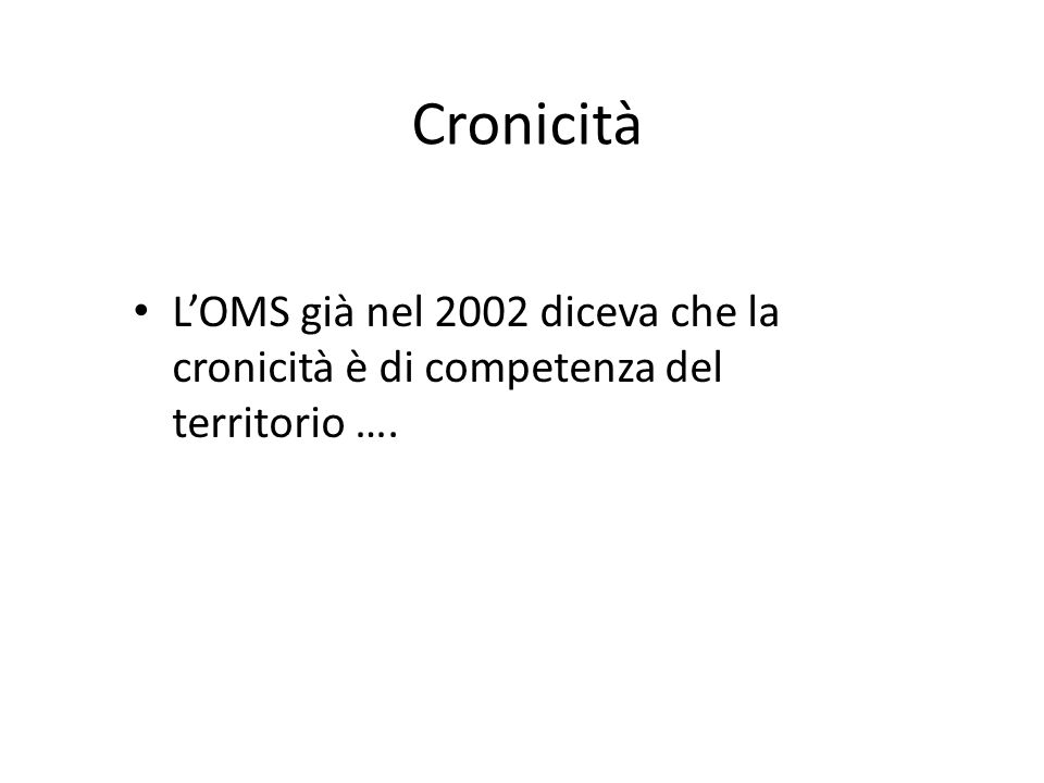 Cronicità L'OMS già nel 2002 diceva che la cronicità è di competenza del territorio ….