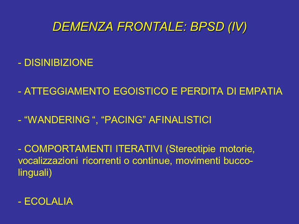 DEMENZA FRONTALE: BPSD (IV)