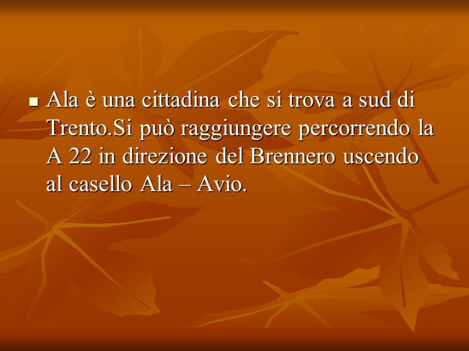 Ala è una cittadina che si trova a sud di Trento