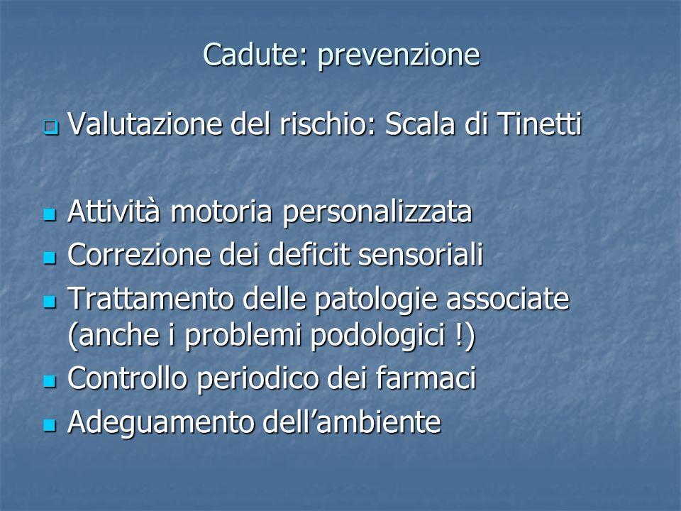 Cadute: prevenzione Valutazione del rischio: Scala di Tinetti. Attività motoria personalizzata. Correzione dei deficit sensoriali.