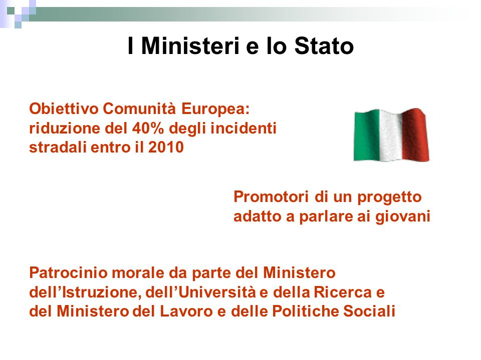 I Ministeri e lo Stato Obiettivo Comunità Europea: riduzione del 40% degli incidenti stradali entro il 2010.