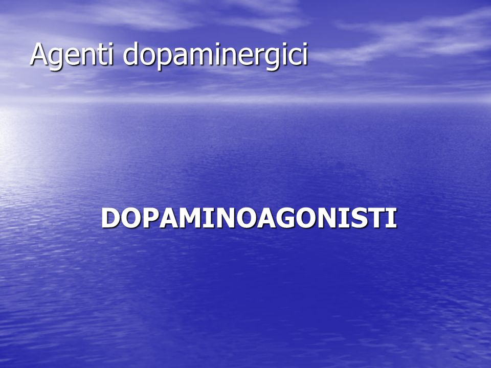 Agenti dopaminergici DOPAMINOAGONISTI