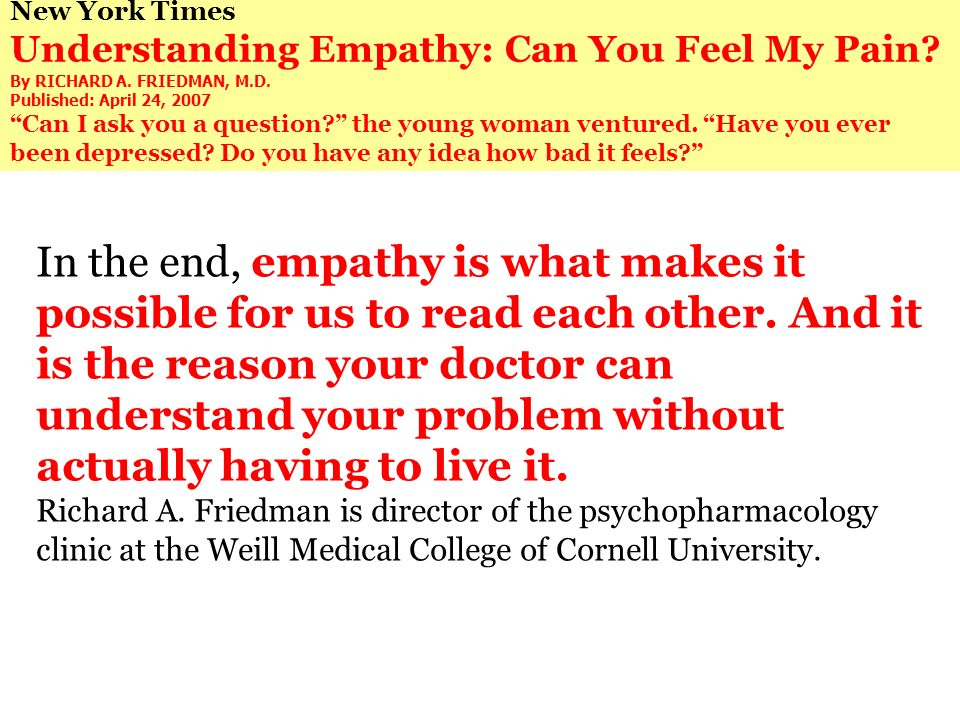 New York Times Understanding Empathy: Can You Feel My Pain By RICHARD A. FRIEDMAN, M.D. Published: April 24, 2007.