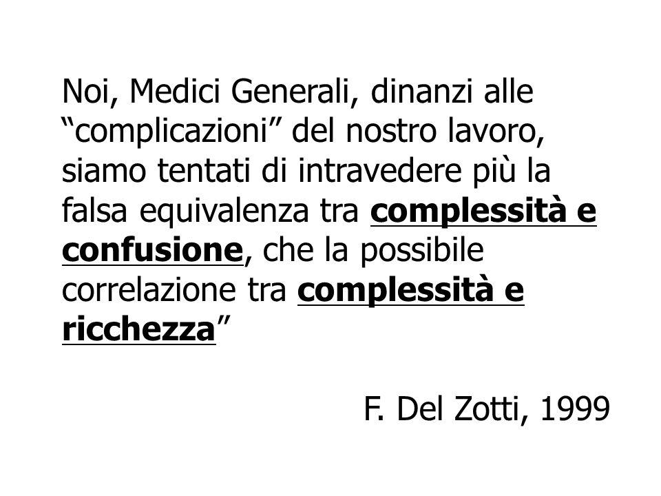 Noi, Medici Generali, dinanzi alle complicazioni del nostro lavoro, siamo tentati di intravedere più la falsa equivalenza tra complessità e confusione, che la possibile correlazione tra complessità e ricchezza