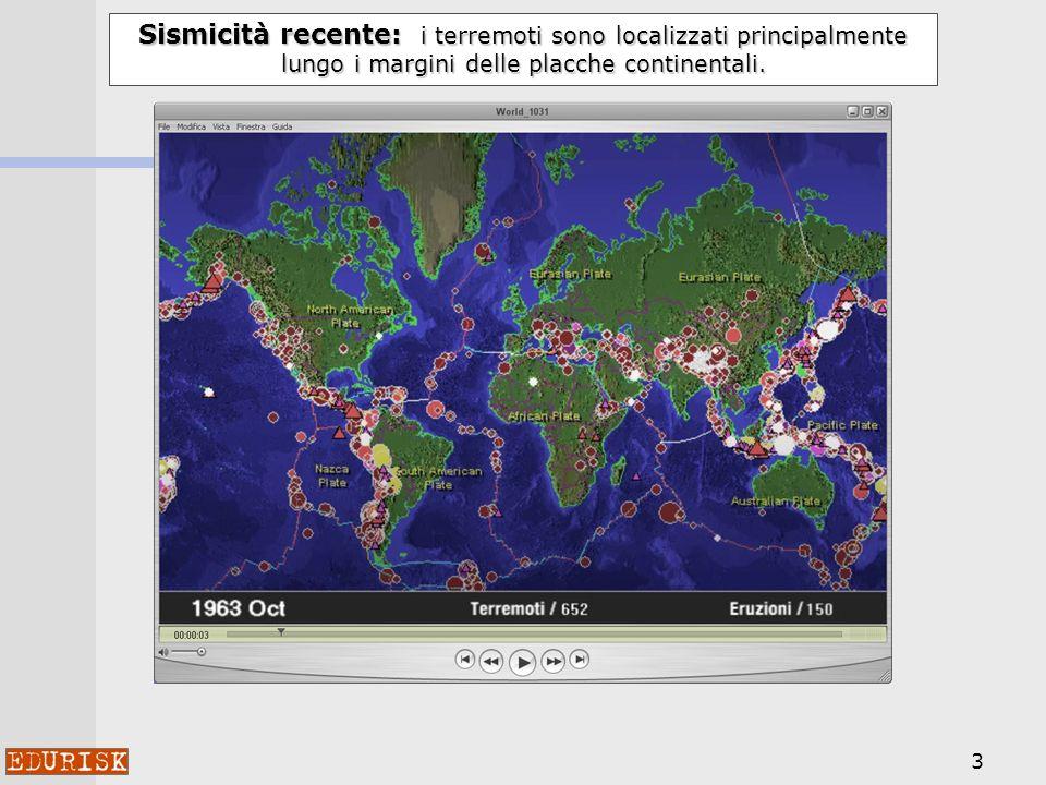Sismicità recente: i terremoti sono localizzati principalmente lungo i margini delle placche continentali.