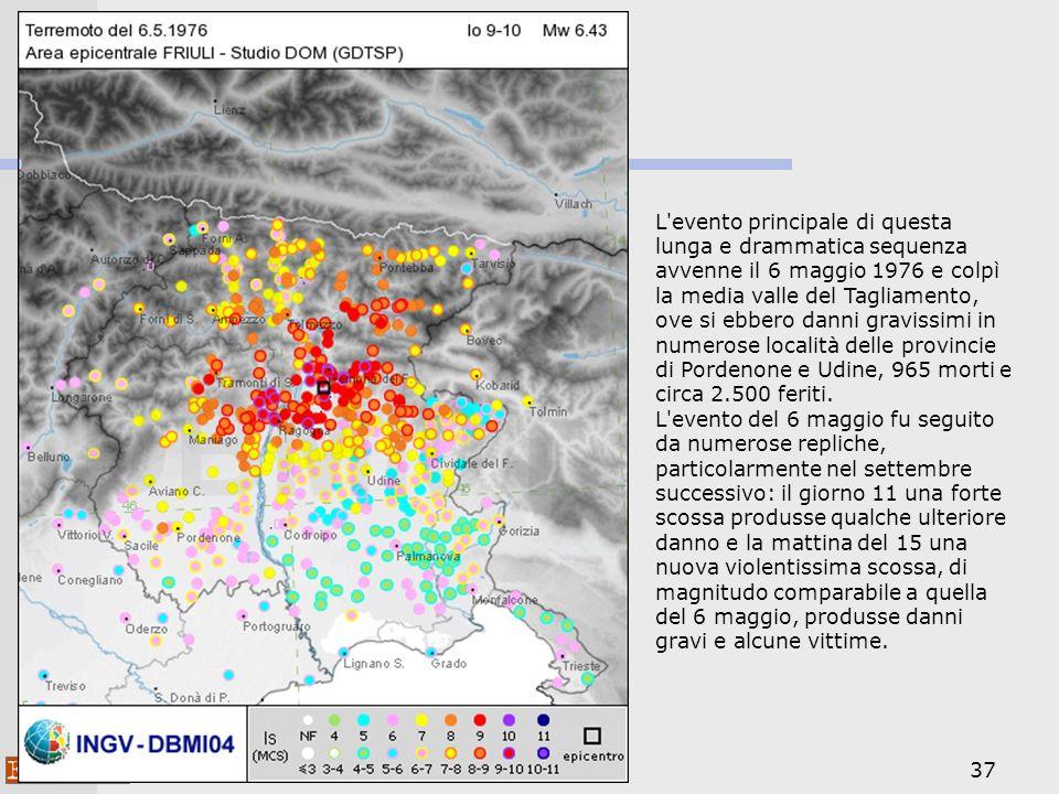 L evento principale di questa lunga e drammatica sequenza avvenne il 6 maggio 1976 e colpì la media valle del Tagliamento, ove si ebbero danni gravissimi in numerose località delle provincie di Pordenone e Udine, 965 morti e circa 2.500 feriti.
