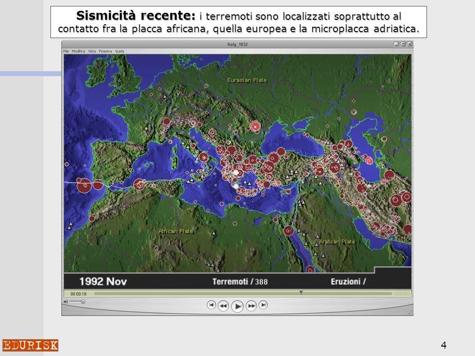 Sismicità recente: i terremoti sono localizzati soprattutto al contatto fra la placca africana, quella europea e la microplacca adriatica.