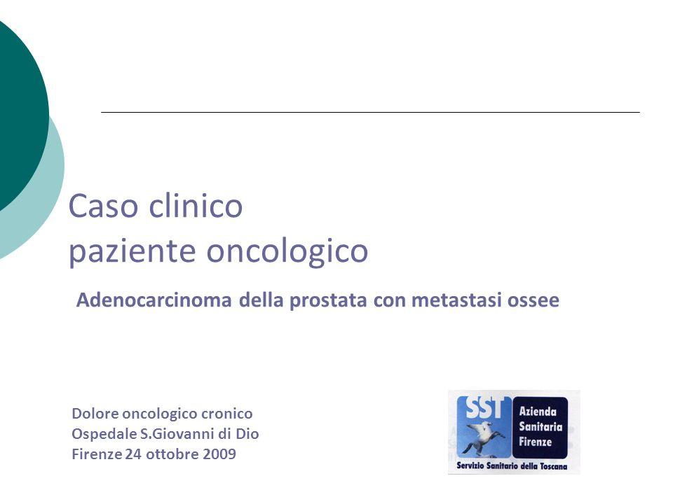 Caso clinico paziente oncologico Adenocarcinoma della prostata con metastasi ossee