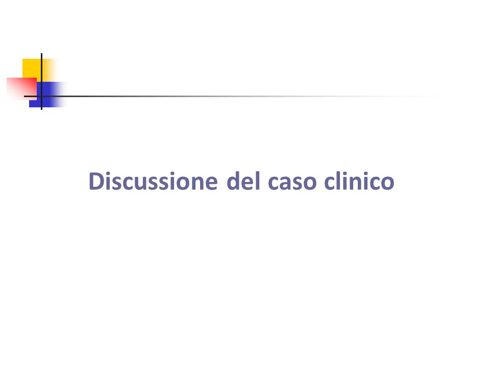 Discussione del caso clinico