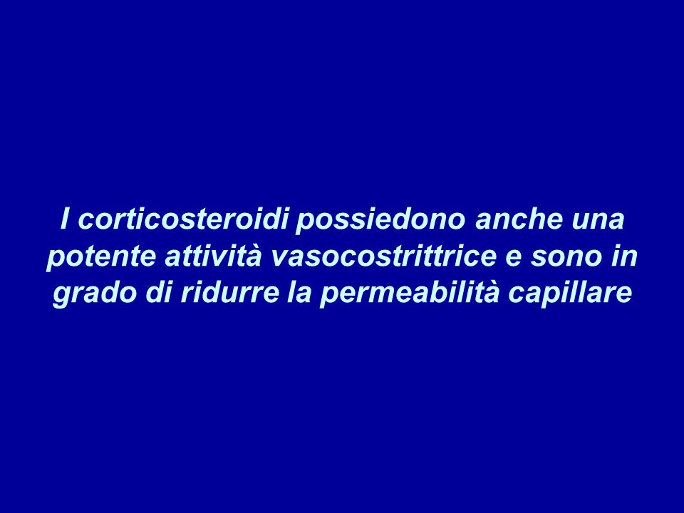 I corticosteroidi possiedono anche una potente attività vasocostrittrice e sono in grado di ridurre la permeabilità capillare
