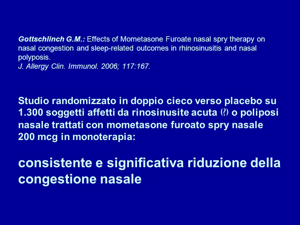 Gottschlinch G.M.: Effects of Mometasone Furoate nasal spry therapy on nasal congestion and sleep-related outcomes in rhinosinusitis and nasal polyposis.