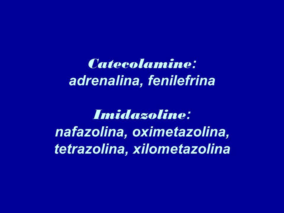 Catecolamine: adrenalina, fenilefrina Imidazoline: nafazolina, oximetazolina, tetrazolina, xilometazolina