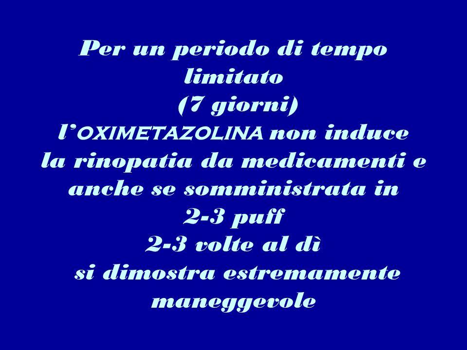 Per un periodo di tempo limitato (7 giorni) l'oximetazolina non induce la rinopatia da medicamenti e anche se somministrata in 2-3 puff 2-3 volte al dì si dimostra estremamente maneggevole