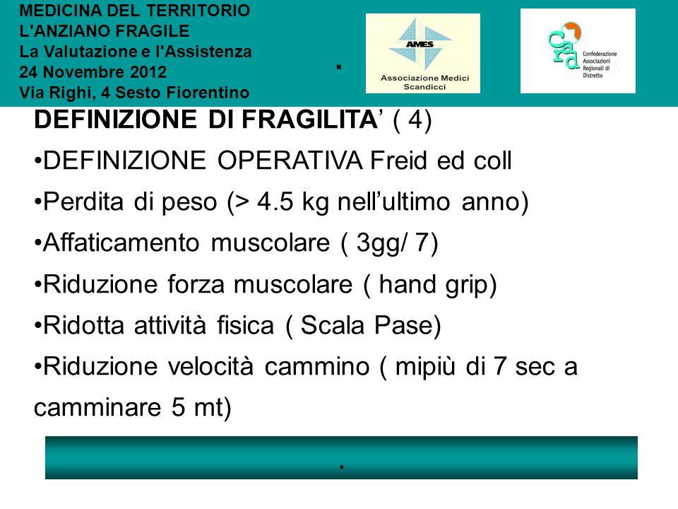 . . DEFINIZIONE DI FRAGILITA' ( 4) DEFINIZIONE OPERATIVA Freid ed coll