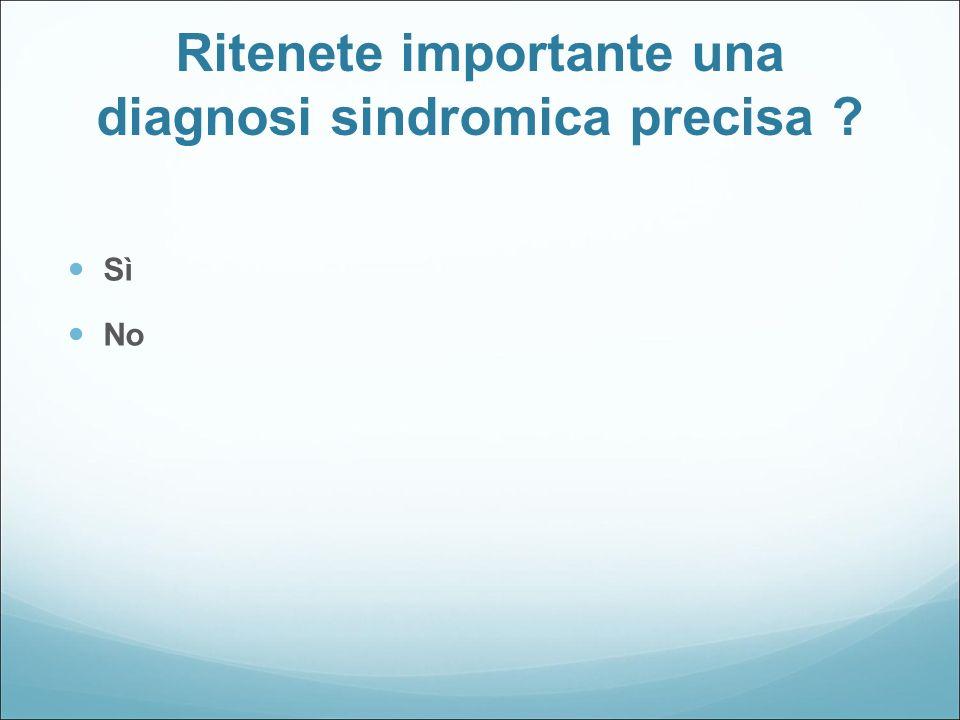 Ritenete importante una diagnosi sindromica precisa