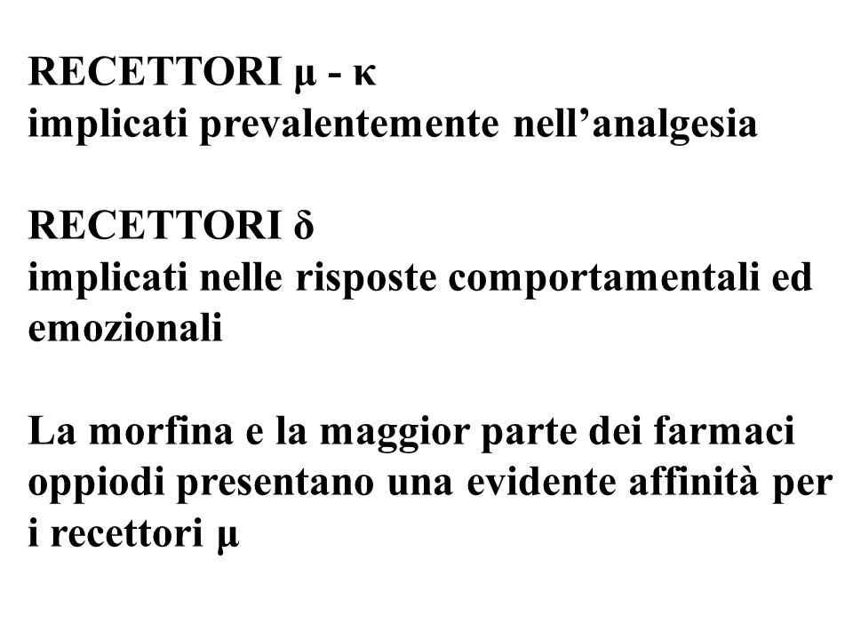 RECETTORI μ - κ implicati prevalentemente nell'analgesia. RECETTORI δ. implicati nelle risposte comportamentali ed.