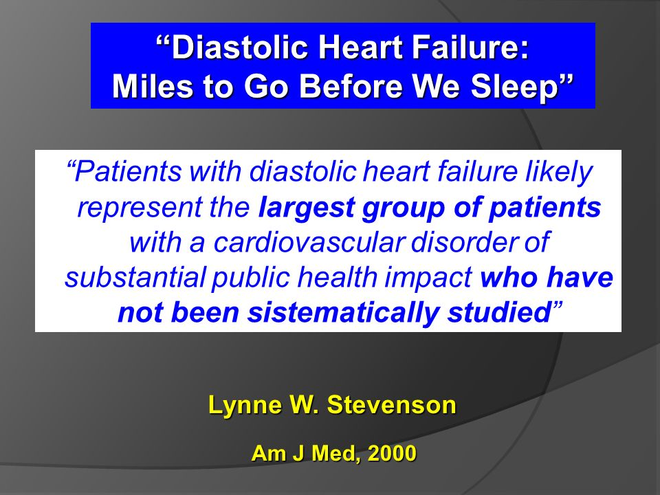 Diastolic Heart Failure: Miles to Go Before We Sleep
