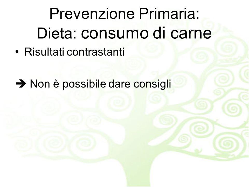 Prevenzione Primaria: Dieta: consumo di carne
