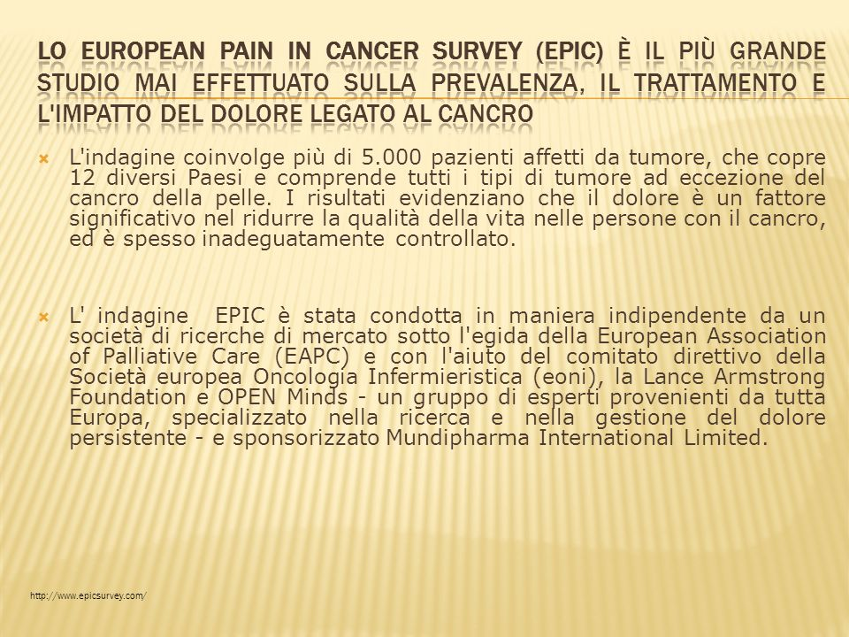 Lo European Pain in Cancer survey (EPIC) è il più grande studio mai effettuato sulla prevalenza, il trattamento e l impatto del dolore legato al cancro