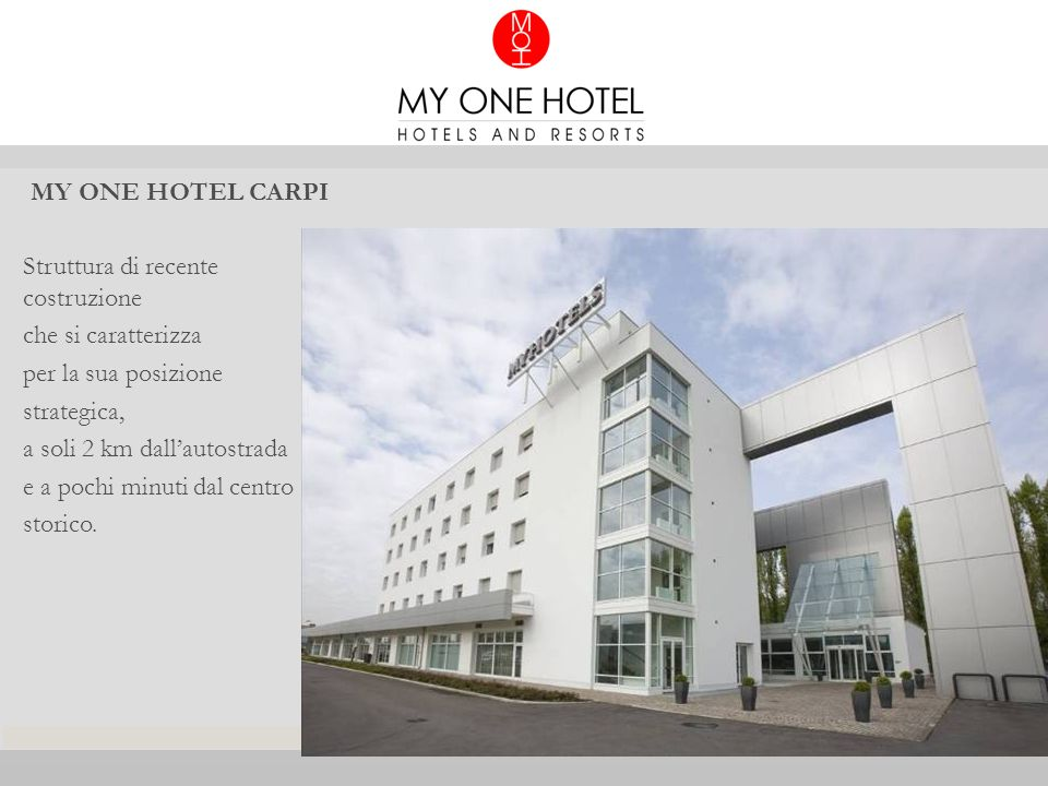 MY ONE HOTEL CARPI Struttura di recente costruzione. che si caratterizza. per la sua posizione. strategica,
