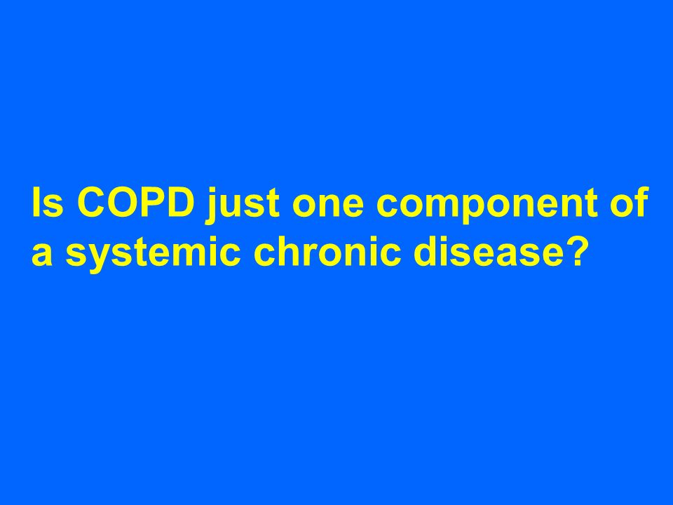 Is COPD just one component of a systemic chronic disease