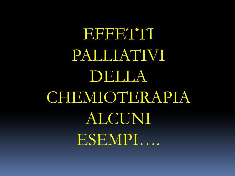 EFFETTI PALLIATIVI DELLA CHEMIOTERAPIA
