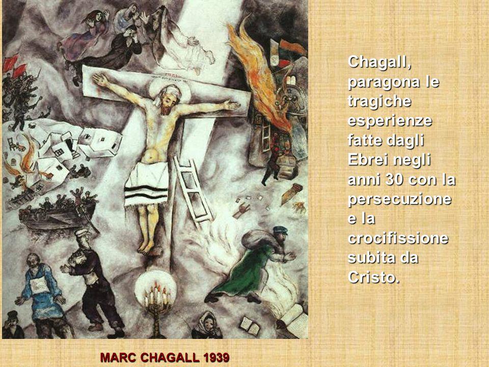 Chagall, paragona le tragiche esperienze fatte dagli Ebrei negli anni 30 con la persecuzione e la crocifissione subita da Cristo.