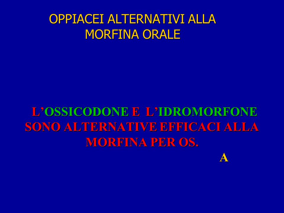 OPPIACEI ALTERNATIVI ALLA MORFINA ORALE