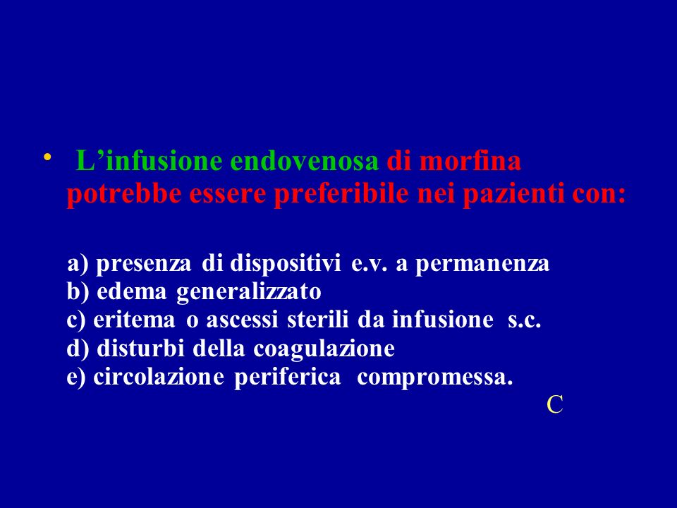 L'infusione endovenosa di morfina potrebbe essere preferibile nei pazienti con: