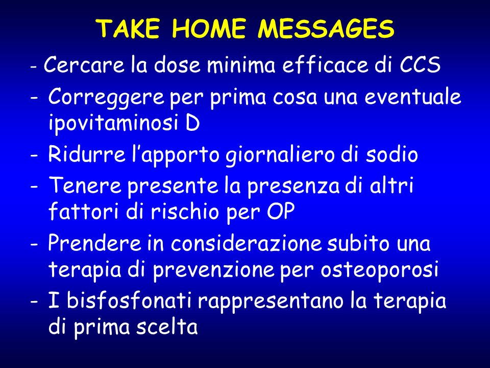 TAKE HOME MESSAGES- Cercare la dose minima efficace di CCS. Correggere per prima cosa una eventuale ipovitaminosi D.