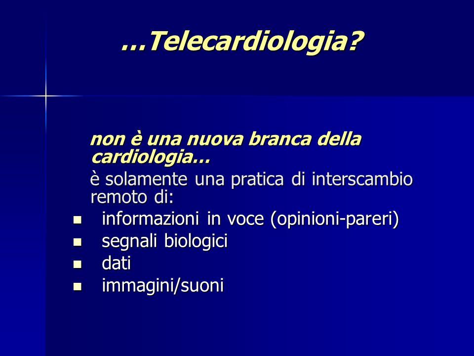 …Telecardiologia non è una nuova branca della cardiologia…