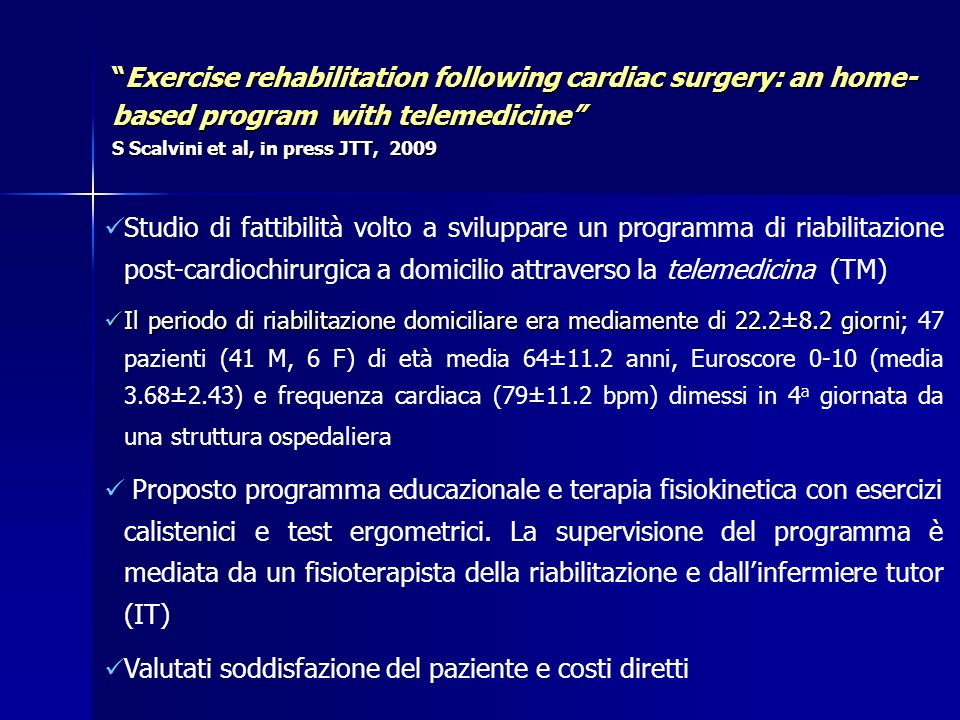 Exercise rehabilitation following cardiac surgery: an home- based program with telemedicine S Scalvini et al, in press JTT, 2009