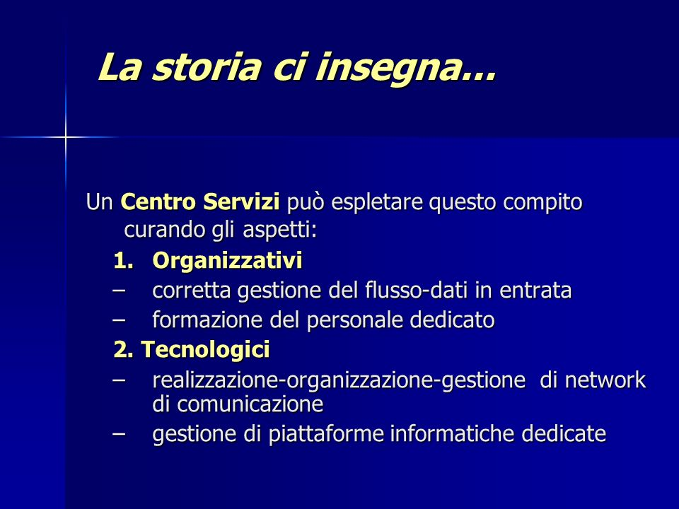 La storia ci insegna...Un Centro Servizi può espletare questo compito curando gli aspetti: Organizzativi.