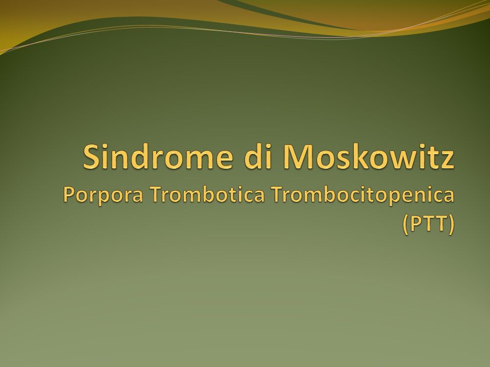 Sindrome di Moskowitz Porpora Trombotica Trombocitopenica (PTT)
