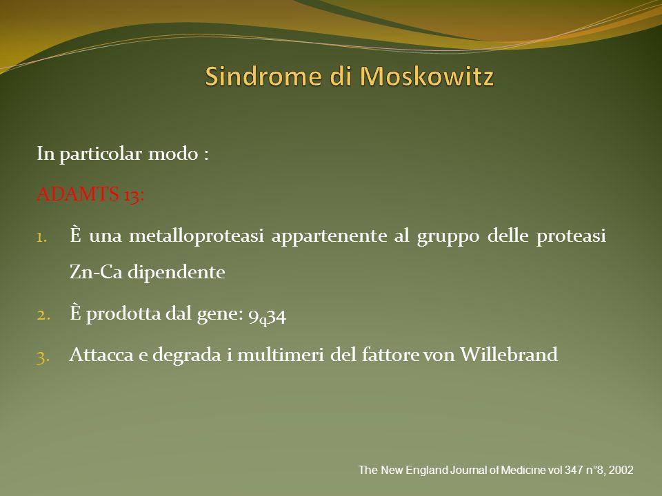 Sindrome di Moskowitz In particolar modo : ADAMTS 13: