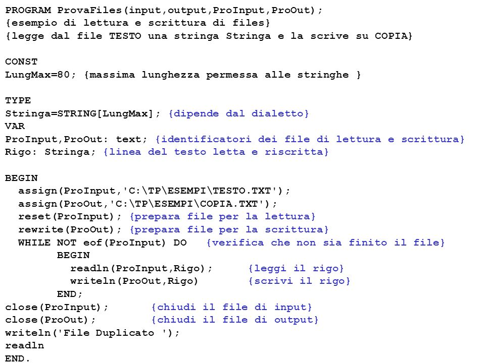 PROGRAM ProvaFiles(input,output,ProInput,ProOut);