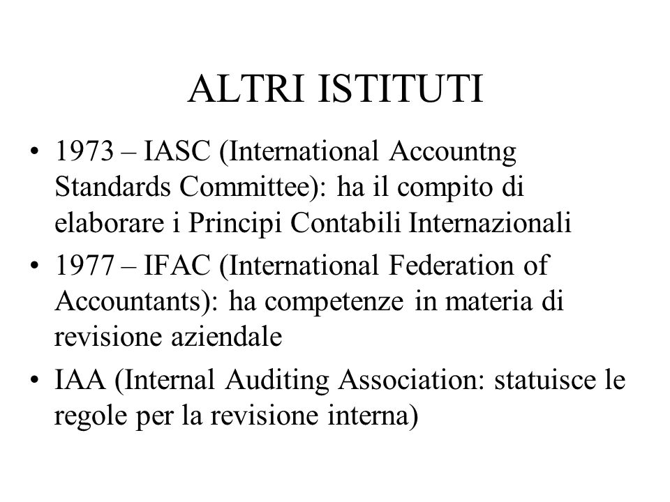 ALTRI ISTITUTI 1973 – IASC (International Accountng Standards Committee): ha il compito di elaborare i Principi Contabili Internazionali.