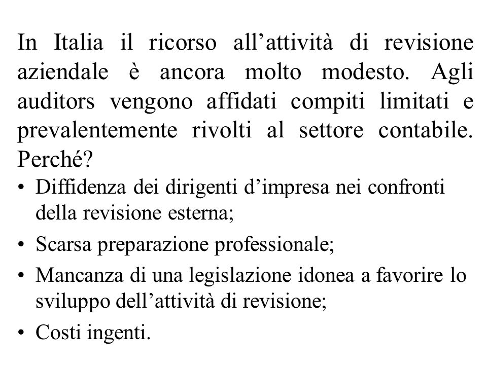 In Italia il ricorso all'attività di revisione aziendale è ancora molto modesto. Agli auditors vengono affidati compiti limitati e prevalentemente rivolti al settore contabile. Perché