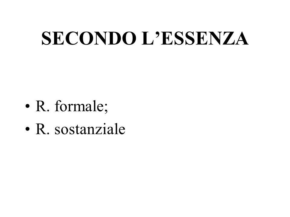 SECONDO L'ESSENZA R. formale; R. sostanziale