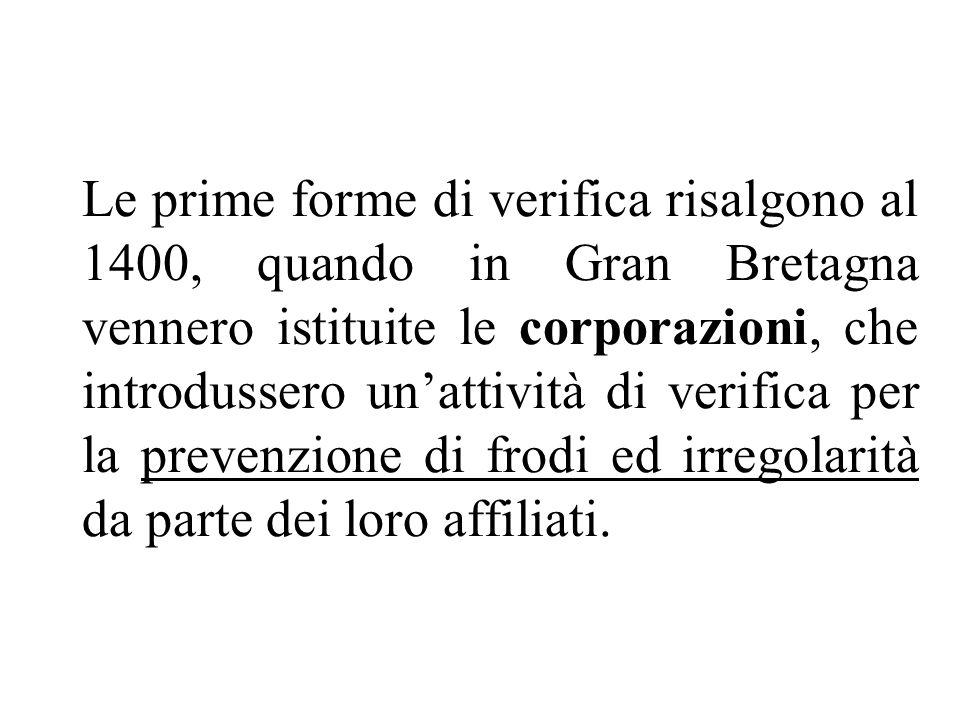 Le prime forme di verifica risalgono al 1400, quando in Gran Bretagna vennero istituite le corporazioni, che introdussero un'attività di verifica per la prevenzione di frodi ed irregolarità da parte dei loro affiliati.