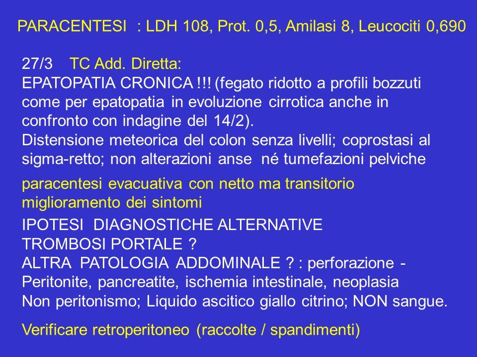 PARACENTESI : LDH 108, Prot. 0,5, Amilasi 8, Leucociti 0,690