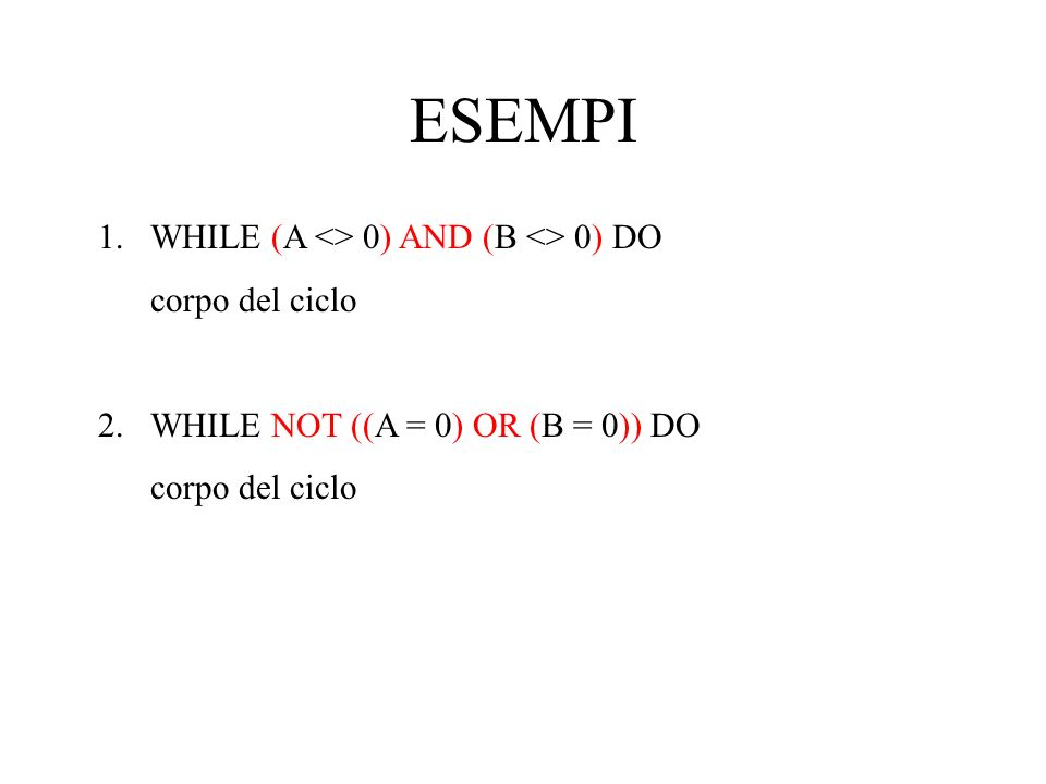 ESEMPI WHILE (A <> 0) AND (B <> 0) DO corpo del ciclo