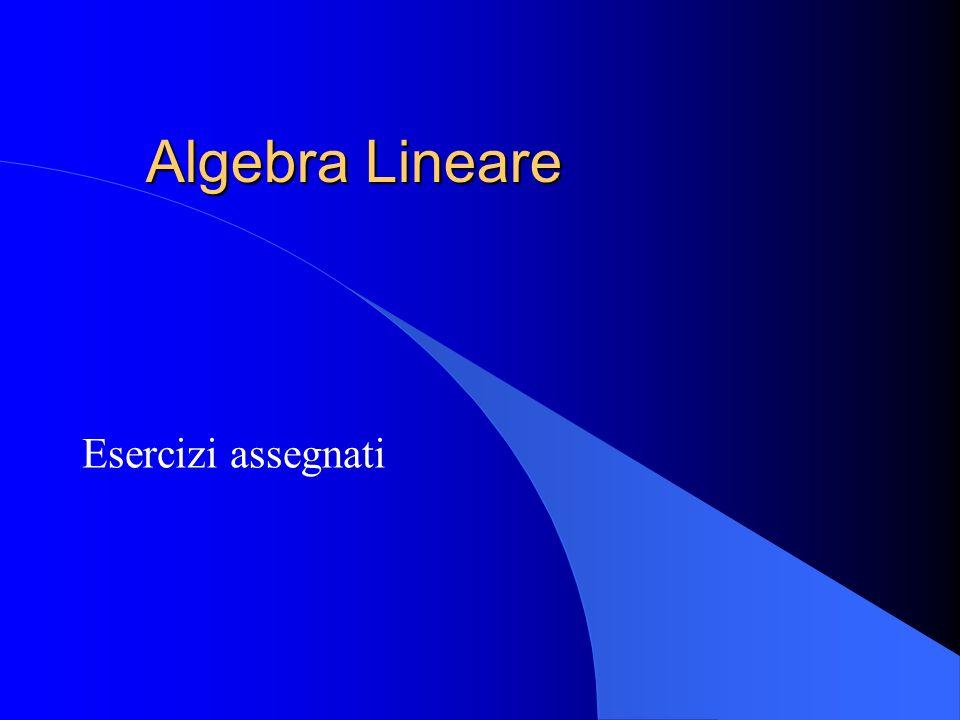 Algebra Lineare Esercizi assegnati