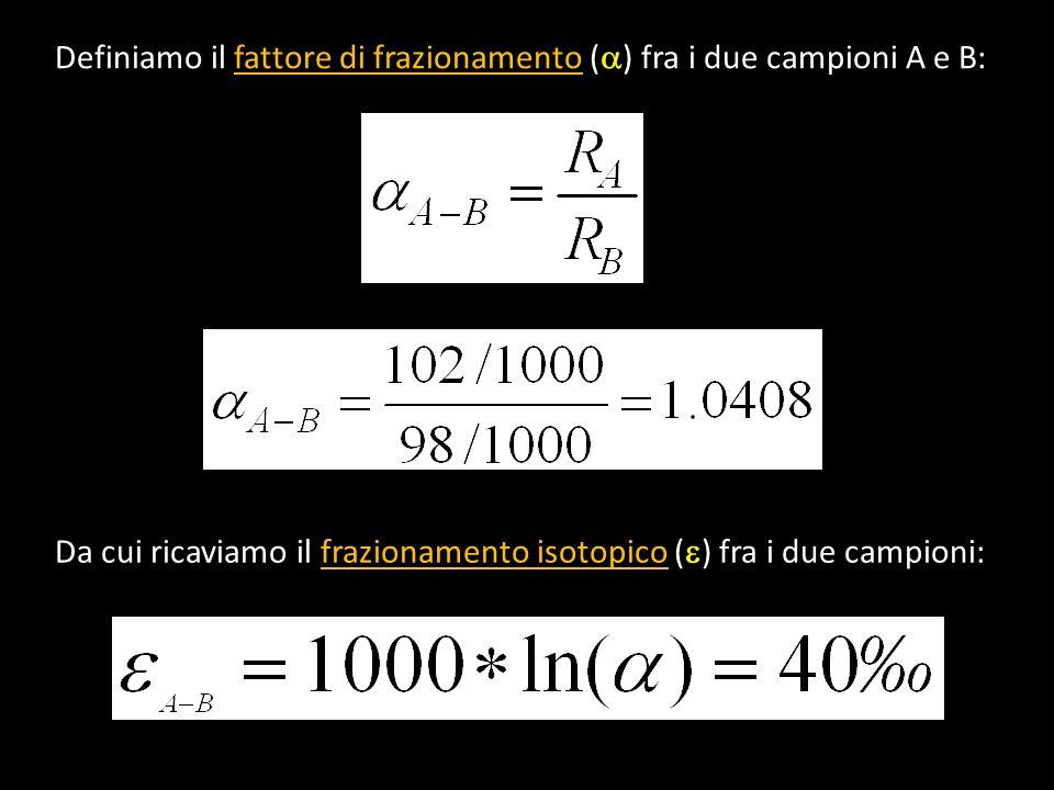 Definiamo il fattore di frazionamento (a) fra i due campioni A e B: