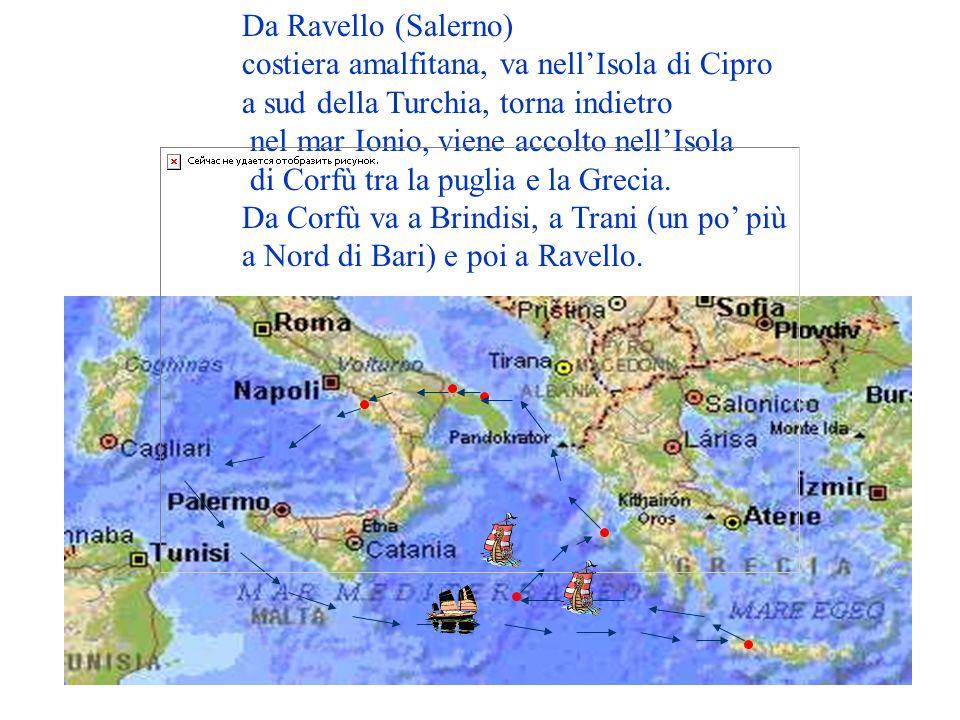 Da Ravello (Salerno) costiera amalfitana, va nell'Isola di Cipro. a sud della Turchia, torna indietro.