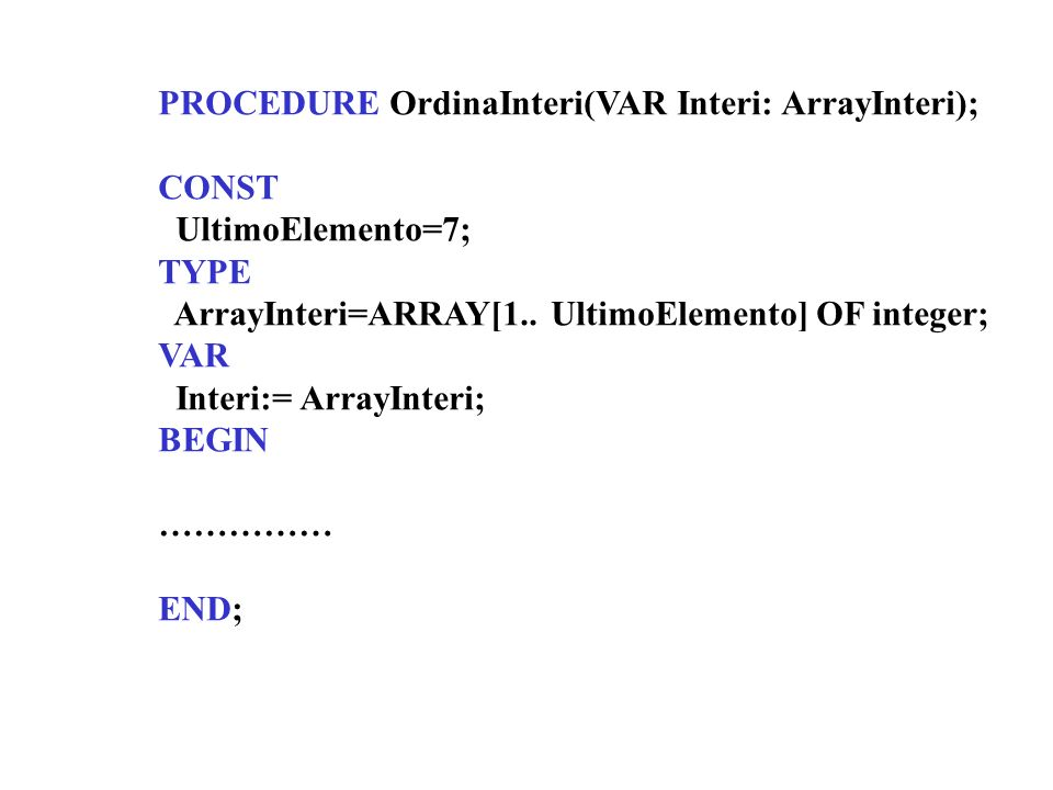 PROCEDURE OrdinaInteri(VAR Interi: ArrayInteri);