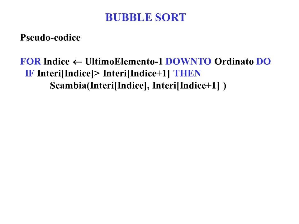 BUBBLE SORT Pseudo-codice