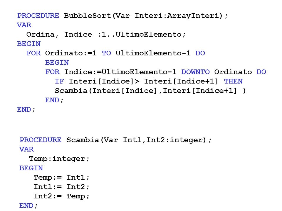 PROCEDURE BubbleSort(Var Interi:ArrayInteri);