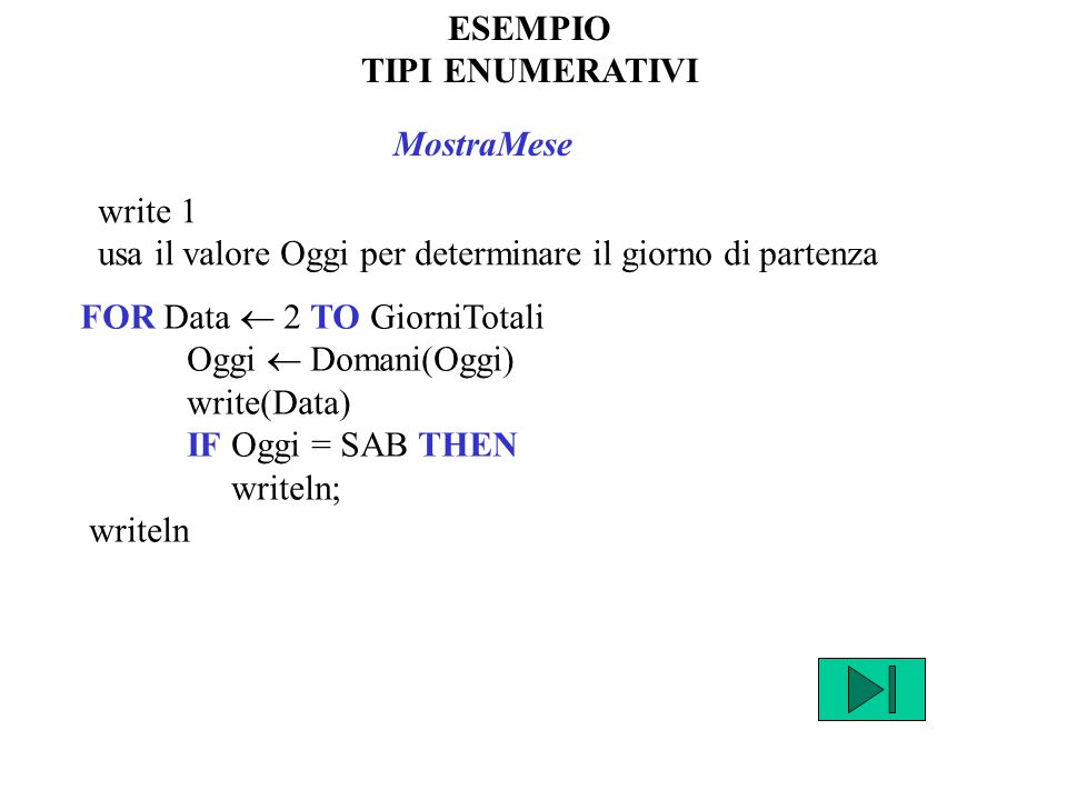ESEMPIO TIPI ENUMERATIVI. MostraMese. write 1. usa il valore Oggi per determinare il giorno di partenza.