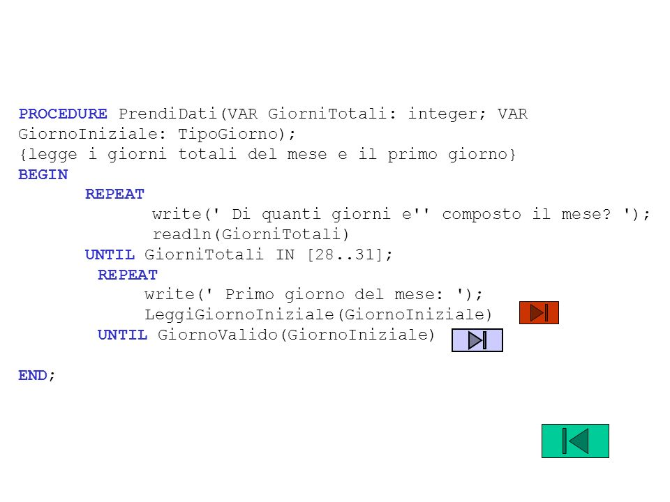 PROCEDURE PrendiDati(VAR GiorniTotali: integer; VAR GiornoIniziale: TipoGiorno);